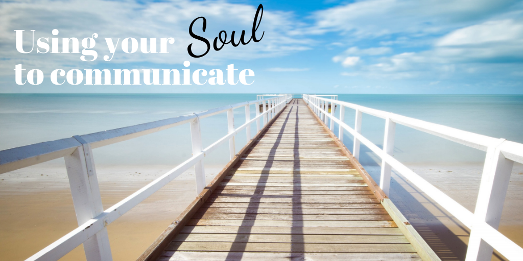 Using your Soul to communicate